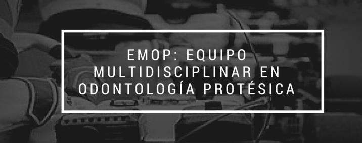 EMOP: Equipo Multidisciplinar de Odontología Protésica